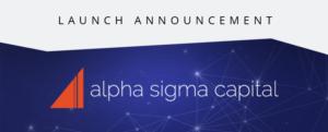 Alpha Sigma Capital Launch